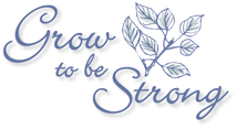 Grow To Be Strong
